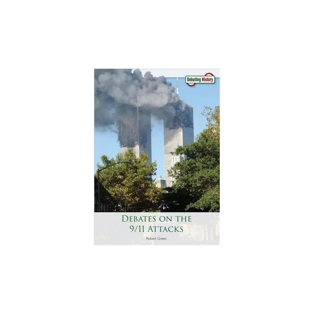 Debates on the 9/11 Attacks - (Debating History) by Robert Green (Hardcover)