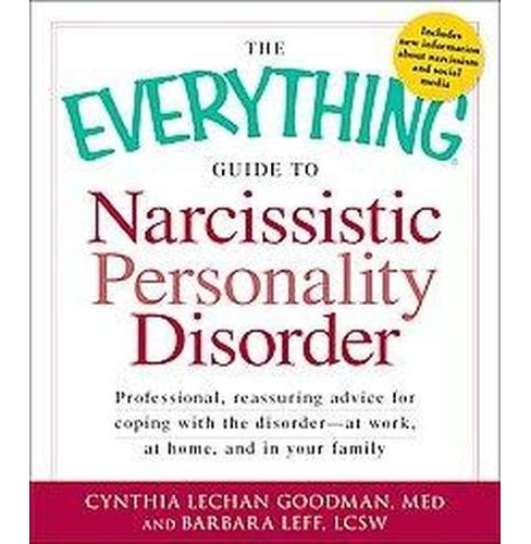Everything Guide to Narcissistic Personality Disorder : Professional, Reassuring Advice for Coping With - image 1 of 1