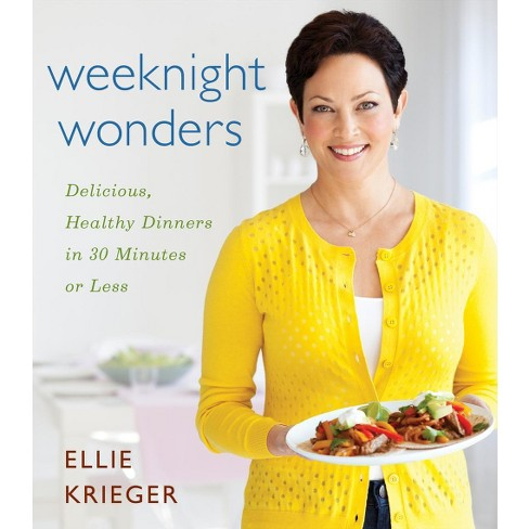 Weeknight Wonders Delicious Healthy Dinners In 30 Minutes Or Less