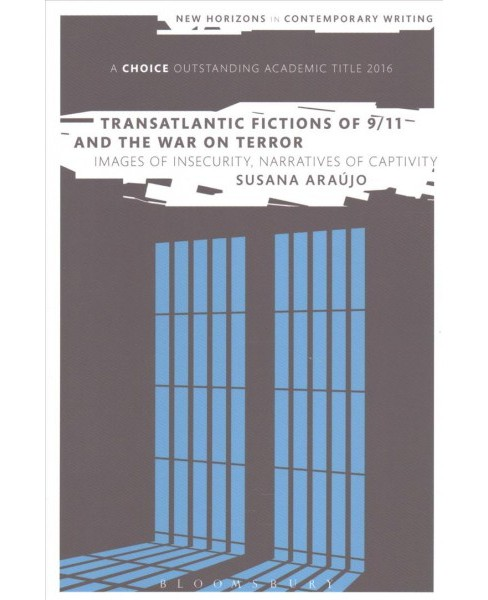 Transatlantic Fictions of 9/11 and the War on Terror : Images of Insecurity, Narratives of Captivity - image 1 of 1