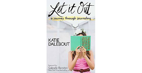 Let it Out : A Journey through Journaling (Paperback) (Katie Dalebout) - image 1 of 1