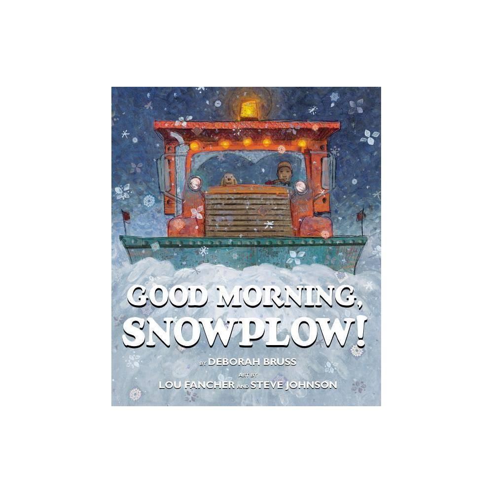 Good Morning Snowplow Abridged By Deborah Bruss Hardcover