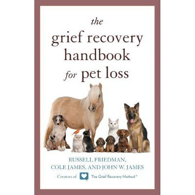 The Grief Recovery Handbook for Pet Loss - by  Russell Friedman & Cole James & John W James (Paperback)