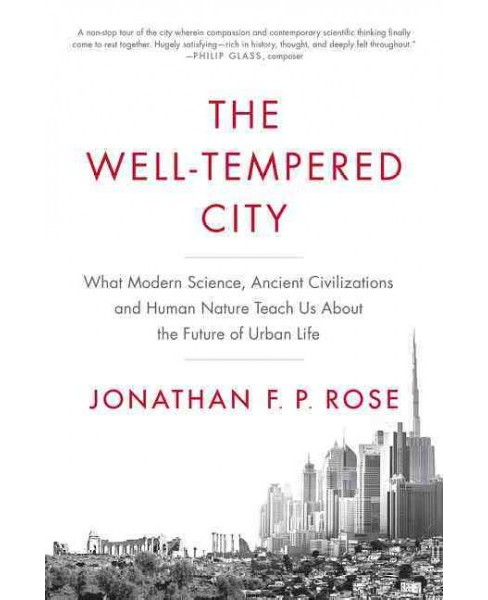 Well-Tempered City : What Modern Science, Ancient Civilizations, and Human Nature Teach Us About the - image 1 of 1