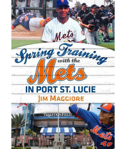 Spring Training With the Mets in Port St. Lucie (Paperback) (Jim Maggiore) - image 1 of 1