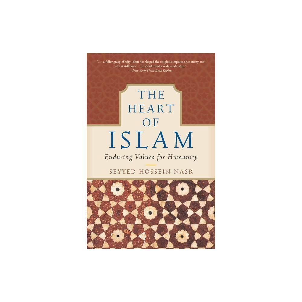 The Heart of Islam - by Seyyed Hossein Nasr (Paperback) Buy