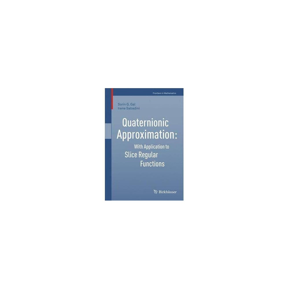 Quaternionic Approximation - (Frontiers in Mathematics) by Sorin G. Gal (Paperback)