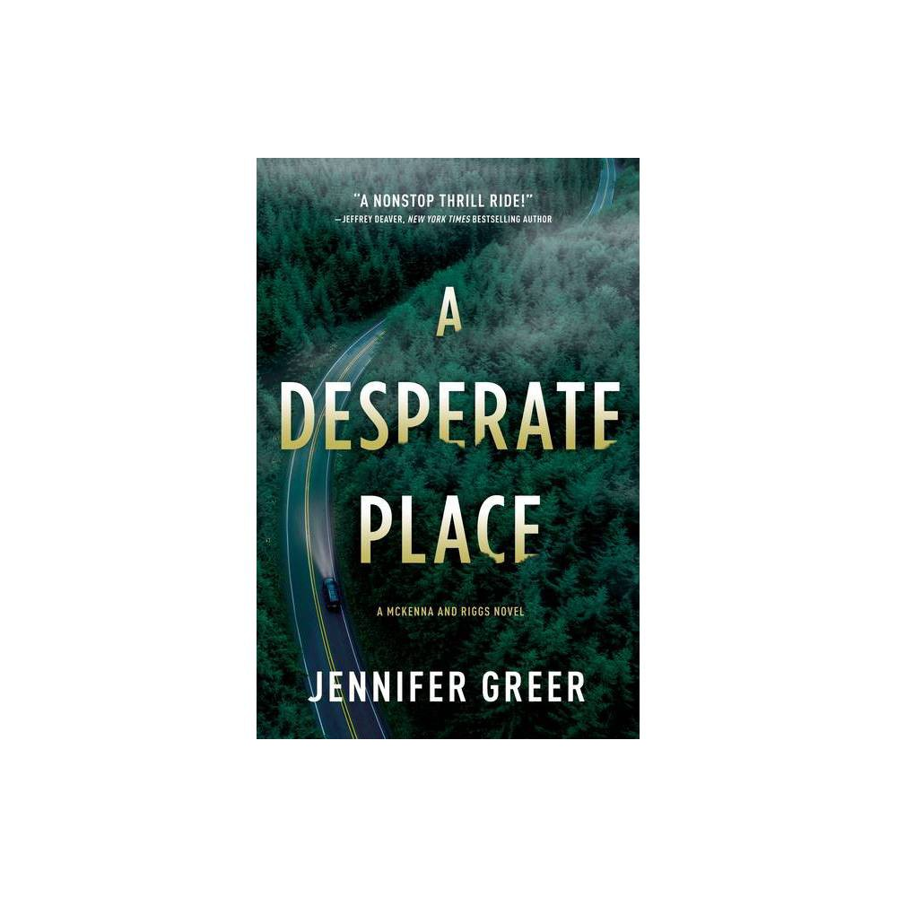 A Desperate Place A Mckenna And Riggs Novel By Jennifer Greer Hardcover