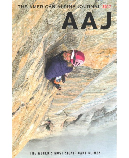 American Alpine Journal 2017 : The World's Most Significant Climbs (Paperback) - image 1 of 1