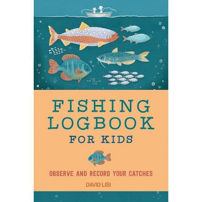 Fishing Logbook for Kids - (Exploring for Kids Activity Books and Journals) by  David Lisi (Paperback)