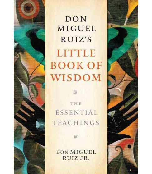 Don Miguel Ruiz's Little Book of Wisdom : The Essential Teachings (Paperback) (Jr. Don Miguel Ruiz) - image 1 of 1