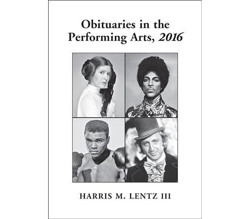 Obituaries in the Performing Arts 2016 -  by III Harris M. Lentz (Paperback) - image 1 of 1