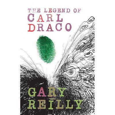 The Legend of Carl Draco - by  Gary Reilly (Paperback)
