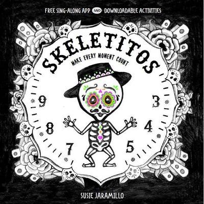 Skeletitos : Make Every Hour Count -  BRDBK (Skeletitos) by Susie Jaramillo (Hardcover)