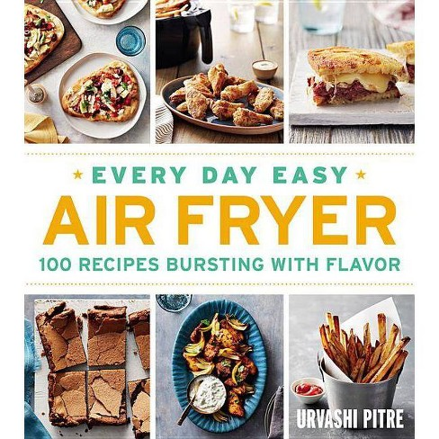 Every Day Easy Air Fryer : 100 Recipes Bursting With Flavor -  by Urvashi Pitre (Paperback) - image 1 of 1
