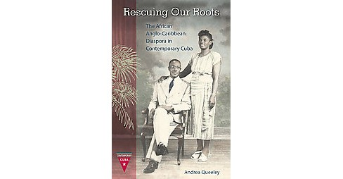 Rescuing Our Roots : The African Anglo-Caribbean Diaspora in Contemporary Cuba (Hardcover) (Andrea J. - image 1 of 1