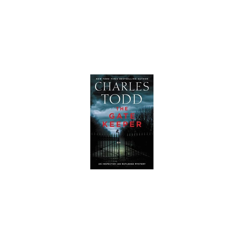 Gate Keeper - (Inspector Ian Rutledge Mysteries) by Charles Todd (Hardcover)