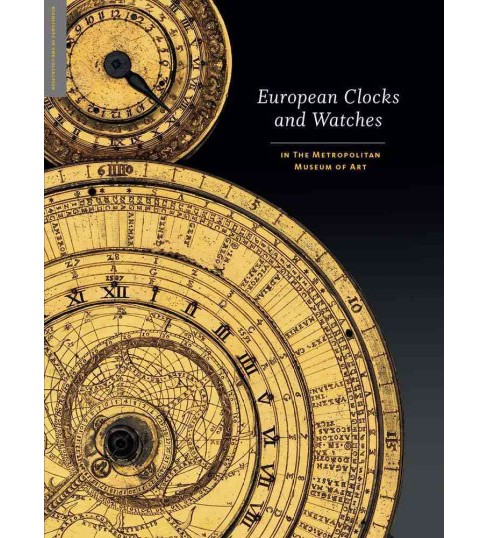 European Clocks and Watches in the Metropolitan Museum of Art (Hardcover) (Clare Vincent) - image 1 of 1