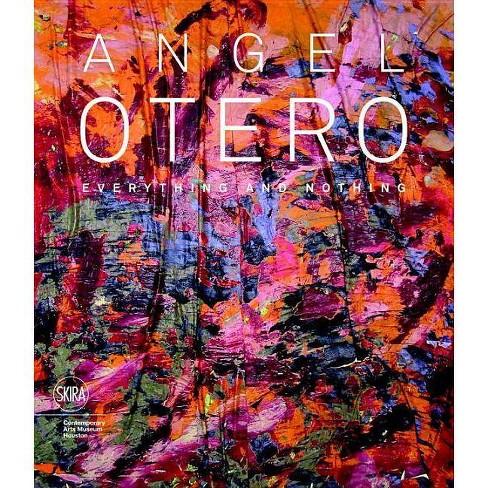 Angel Otero: Everything and Nothing - (Hardcover) - image 1 of 1