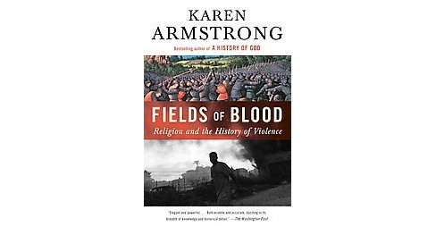 Fields of Blood : Religion and the History of Violence (Reprint) (Paperback) (Karen Armstrong) - image 1 of 1