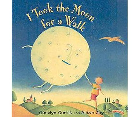 I Took the Moon for a Walk (Hardcover) (Carolyn Curtis) - image 1 of 1