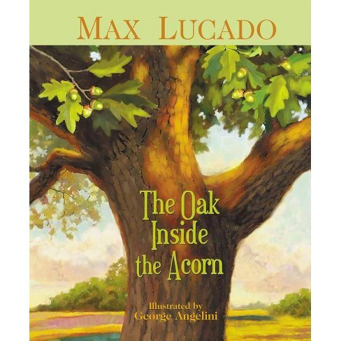 The Oak Inside the Acorn - by  Max Lucado (Hardcover) - image 1 of 1