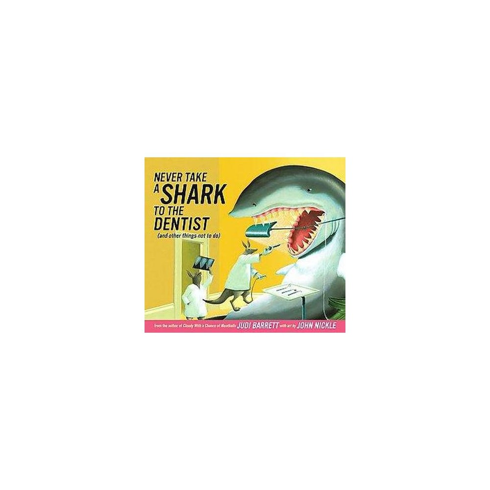 Never Take a Shark to the Dentist : And Other Things Not to Do (School And Library) (Judi Barrett)