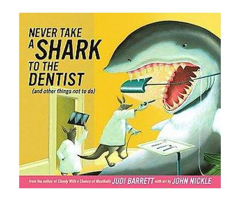 Never Take a Shark to the Dentist : And Other Things Not to Do (School And Library) (Judi Barrett) - image 1 of 1
