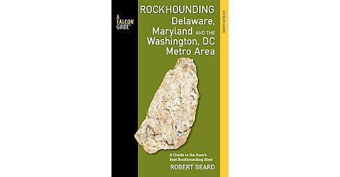 Rockhounding Delaware, Maryland, and the Washington, DC Metro Area : A Guide to the Areas' Best - image 1 of 1