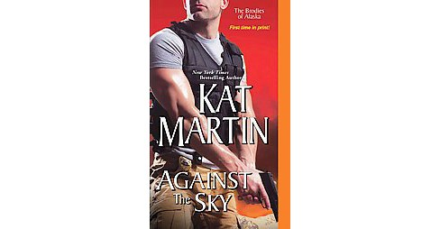 Against the Sky ( The Brodies of Alaska) (Paperback) by Kat Martin - image 1 of 1