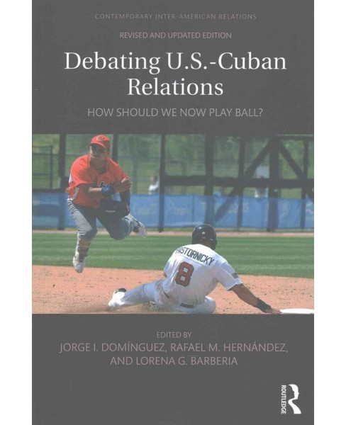 Debating U.S.-cuban Relations : How Should We Now Play Ball? (Paperback) - image 1 of 1
