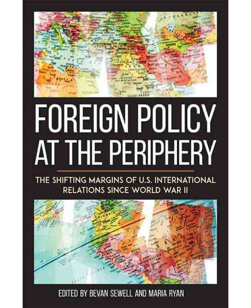 Foreign Policy at the Periphery : The Shifting Margins of US International Relations Since World War II - image 1 of 1