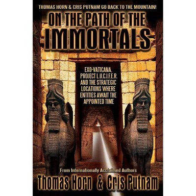 On the Path of the Immortals - by  Thomas R Horn & Cris Putnam (Paperback)