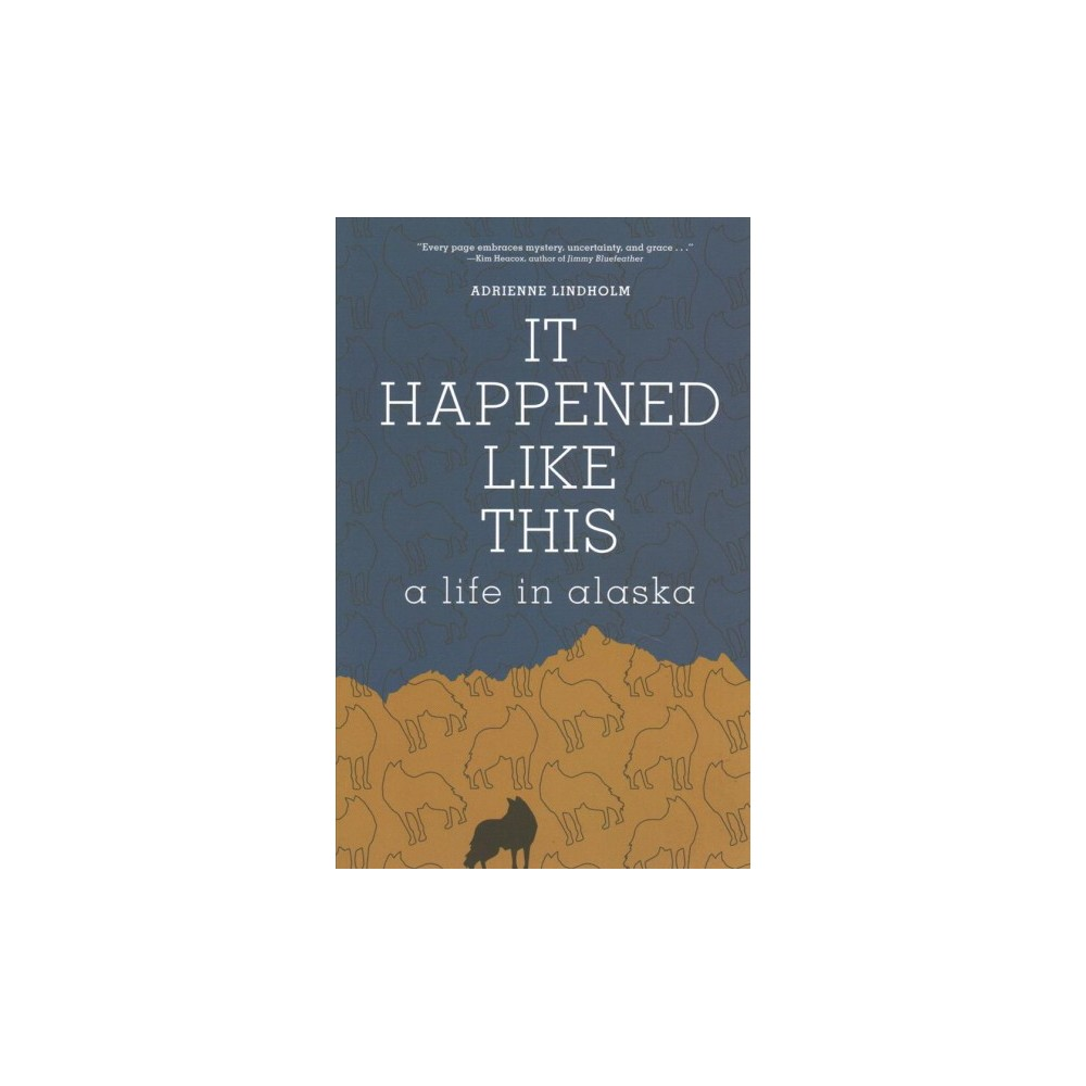 It Happened Like This : A Life in Alaska - by Adrienne Lindholm (Paperback)