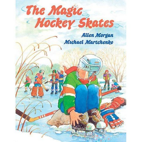 The Magic Hockey Skates - by  Allen Morgan (Paperback) - image 1 of 1