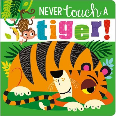 Never Touch a Tiger - by Stuart Lynch (Board Book)