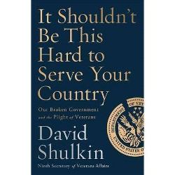 It Shouldn't Be This Hard to Serve Your Country - by  David Shulkin (Hardcover)