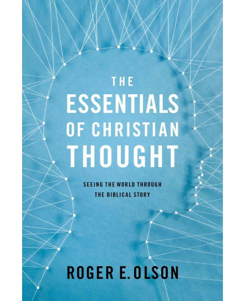 Essentials of Christian Thought : Seeing Reality Through the Biblical Story (Paperback) (Roger E. Olson) - image 1 of 1