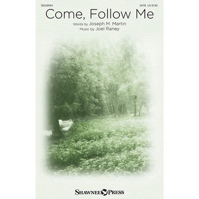 Shawnee Press Come, Follow Me SATB composed by Joel Raney