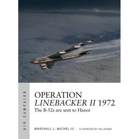 Operation Linebacker II 1972 - (Air Campaign) by  Marshall L Michel III (Paperback) - image 1 of 1