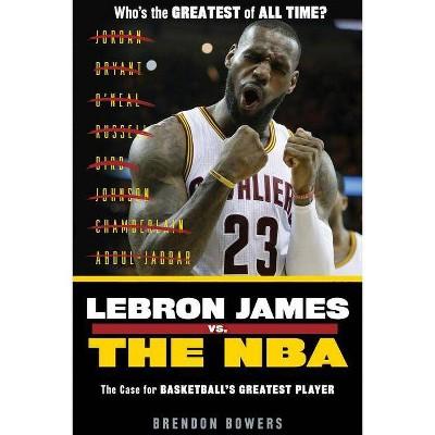 Lebron James vs. the NBA - by  Brendan Bowers (Paperback)
