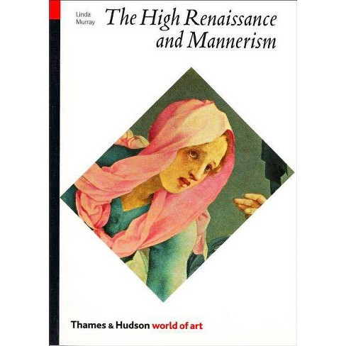The High Renaissance and Mannerism - (World of Art) by  Linda Murray (Paperback) - image 1 of 1