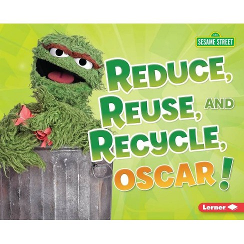 Reduce, Reuse, and Recycle, Oscar! - (Go Green with Sesame Street (R)) by  Mary Lindeen (Hardcover) - image 1 of 1