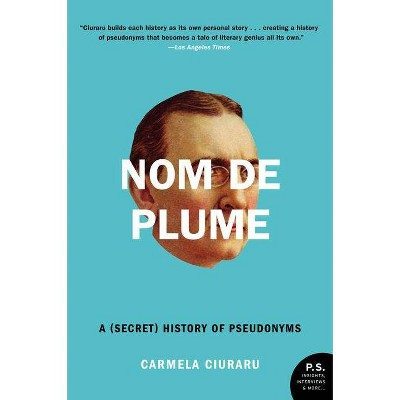 Nom de Plume - (P.S.) by  Carmela Ciuraru (Paperback)