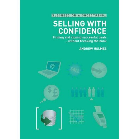 Selling with Confidence on a Shoestring - (Business on a Shoestring) by  Andrew Holmes (Paperback) - image 1 of 1