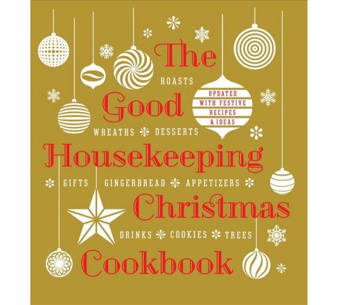 Good Housekeeping Christmas Cookbook : Roasts, Wreaths, Desserts, Gifts, Gingerbread, Appetizers, - image 1 of 1