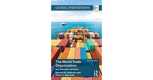 World Trade Organization : Law, Economics, and Politics (Revised) (Paperback) (Bernard M. Hoekman & - image 1 of 1