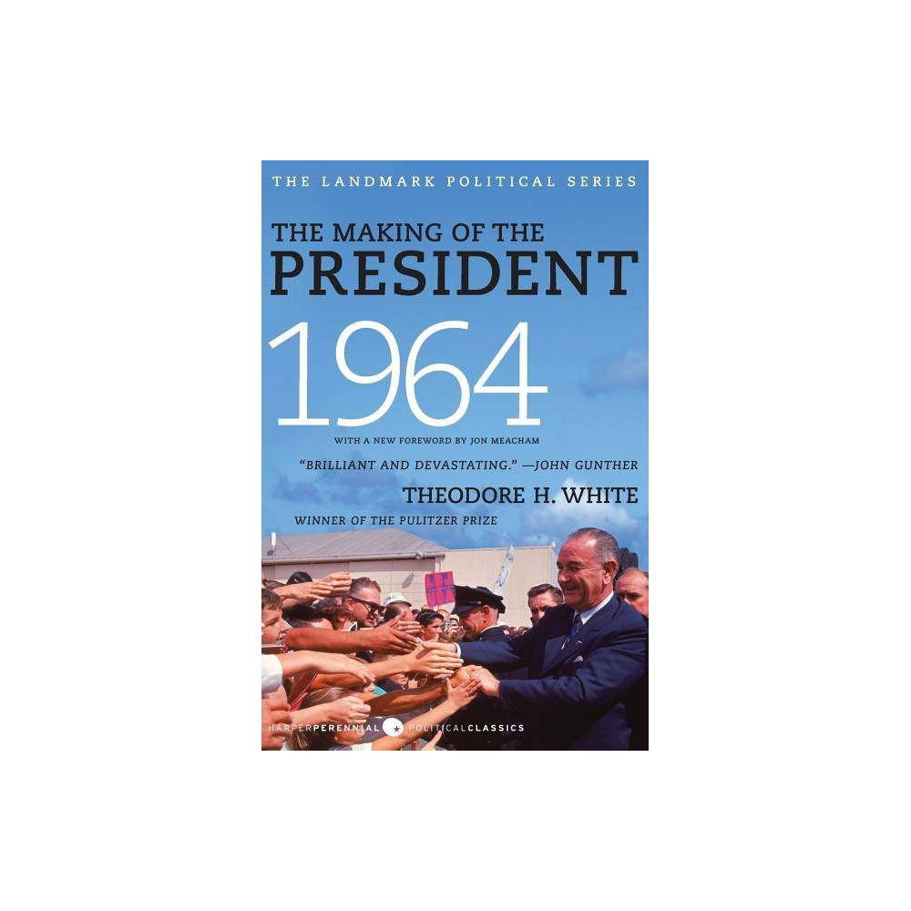 The Making Of The President 1964 By Theodore H White Paperback