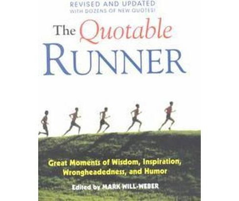Quotable Runner : Great Moments of Wisdom, Inspiration, Wrongheadedness, and Humor (Paperback) - image 1 of 1