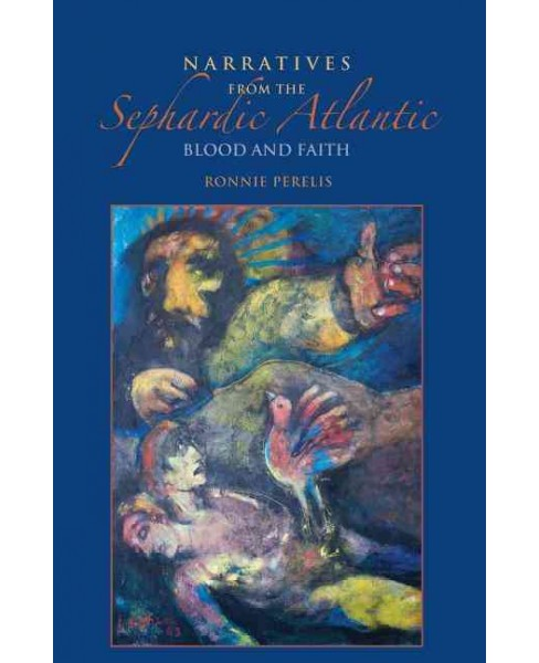 Narratives from the Sephardic Atlantic : Blood and Faith (Hardcover) (Ronnie Perelis) - image 1 of 1